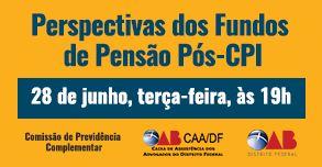 Perspectivas dos Fundos de Pensão Pós-CPI